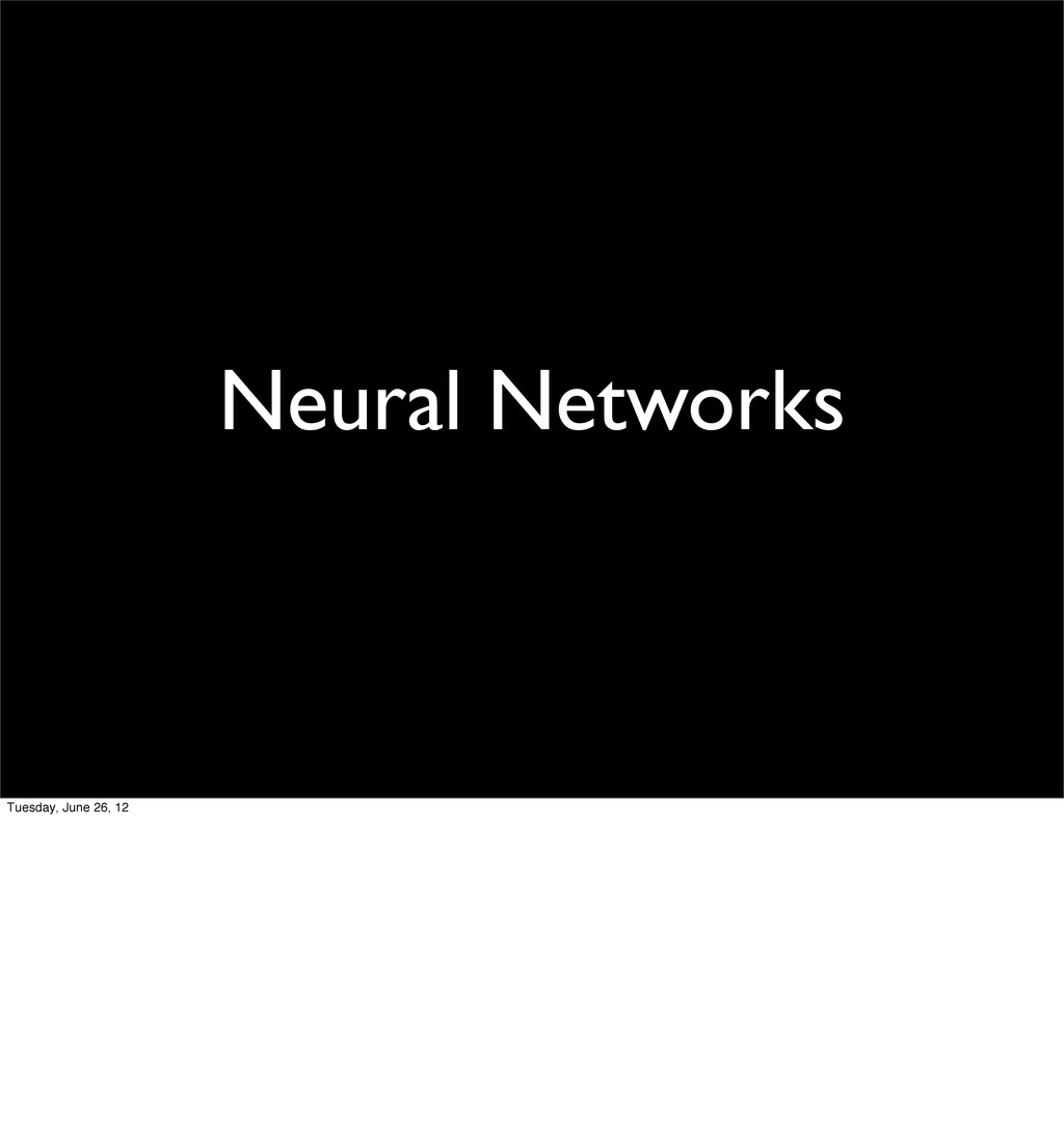 Neural Networks Tuesday, June 26, 12