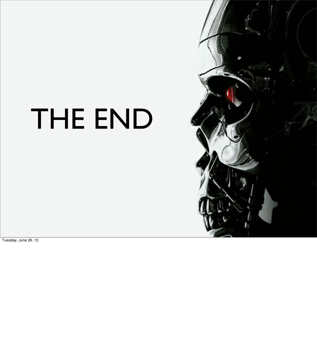 THE END Tuesday, June 26, 12