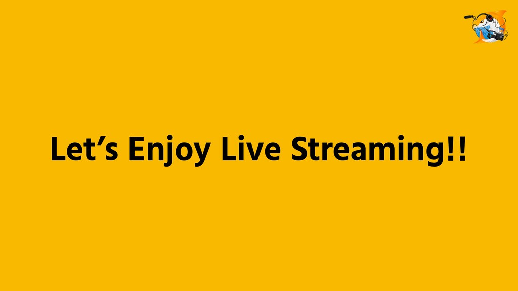 Let's Enjoy Live Streaming!!