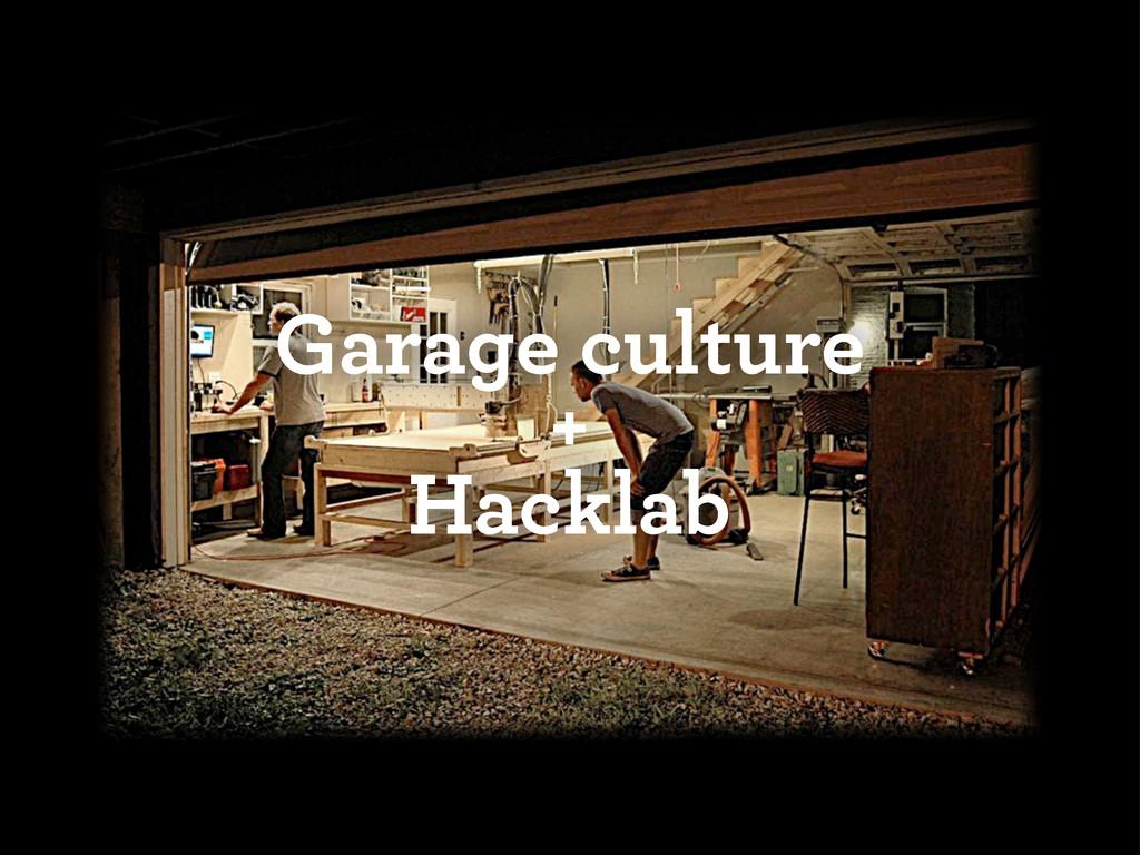Garage culture + Hacklab