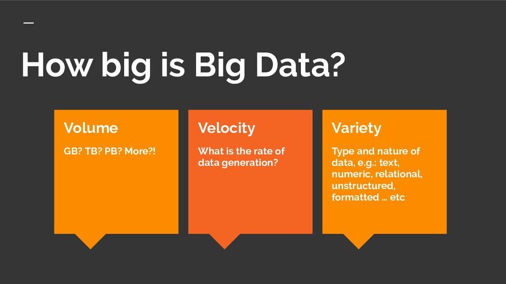 How big is Big Data? Volume GB? TB? PB? More?! ...
