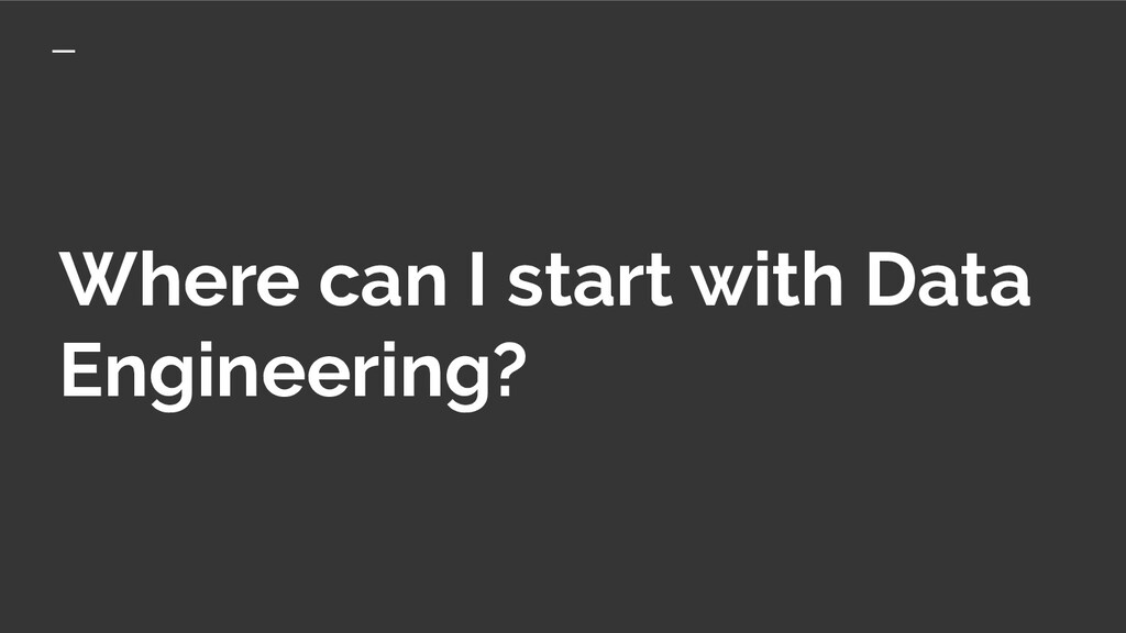 Where can I start with Data Engineering?
