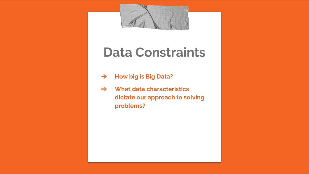 Data Constraints ➔ How big is Big Data? ➔ What ...