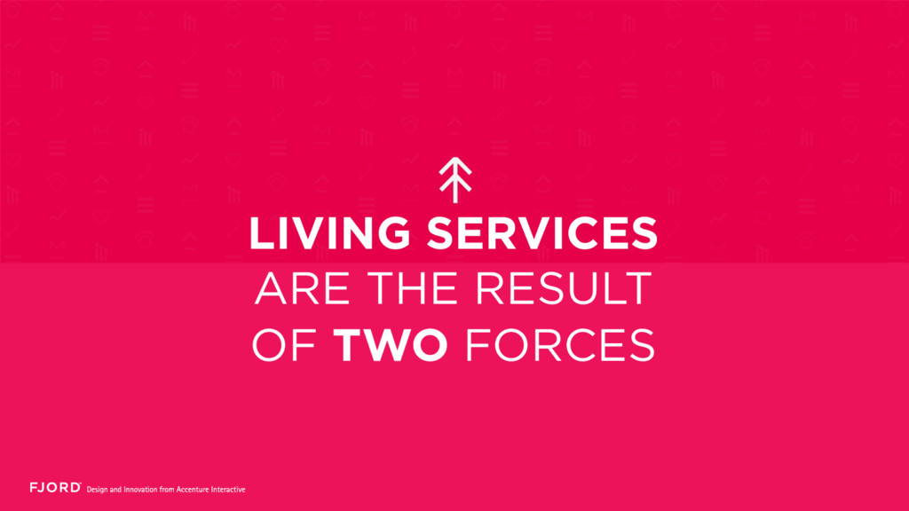 LIVING SERVICES ARE THE RESULT OF TWO FORCES