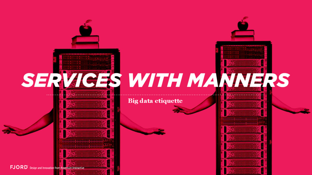SERVICES WITH MANNERS Big data etiquette