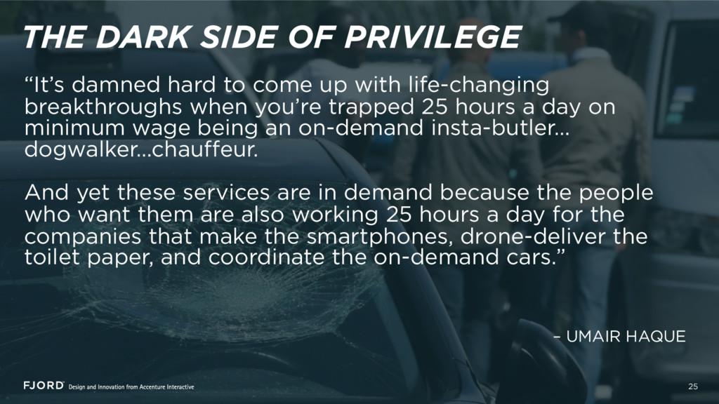 "25 THE DARK SIDE OF PRIVILEGE – UMAIR HAQUE ""It..."
