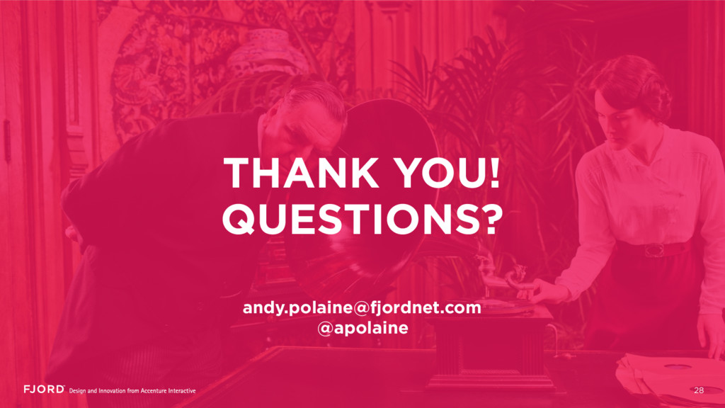 THANK YOU! QUESTIONS? andy.polaine@fjordnet.com...
