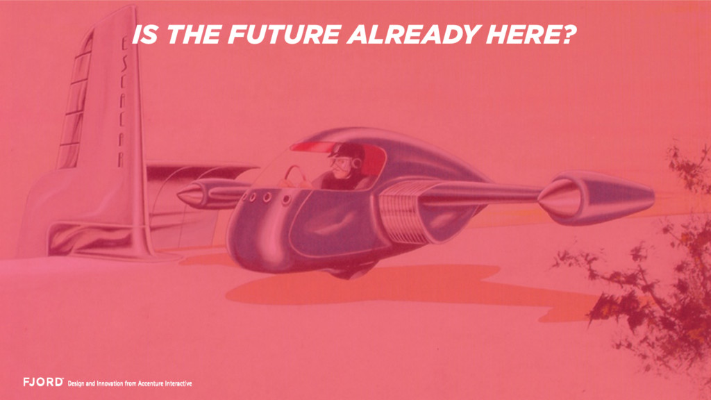 IS THE FUTURE ALREADY HERE?