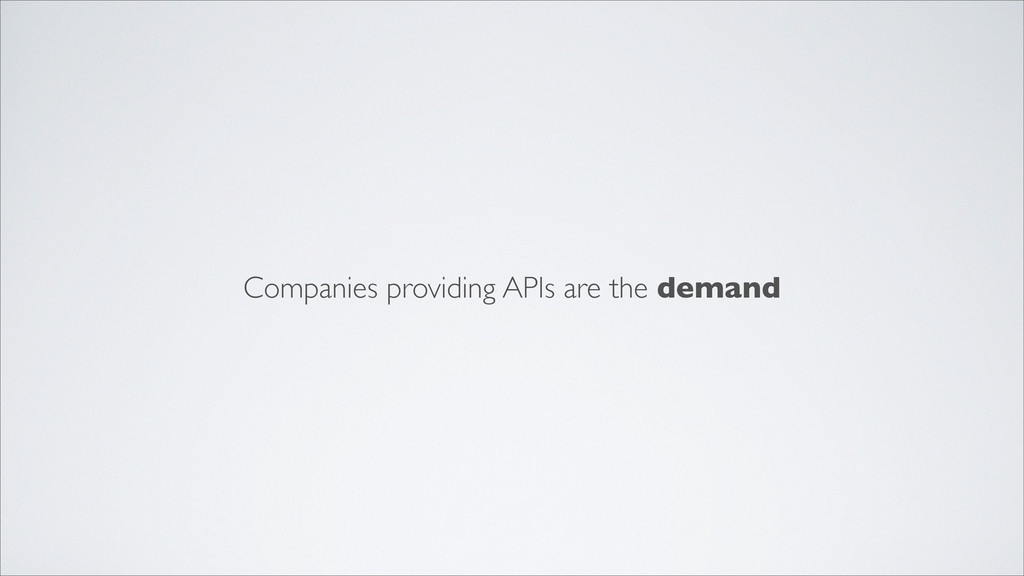 Companies providing APIs are the demand