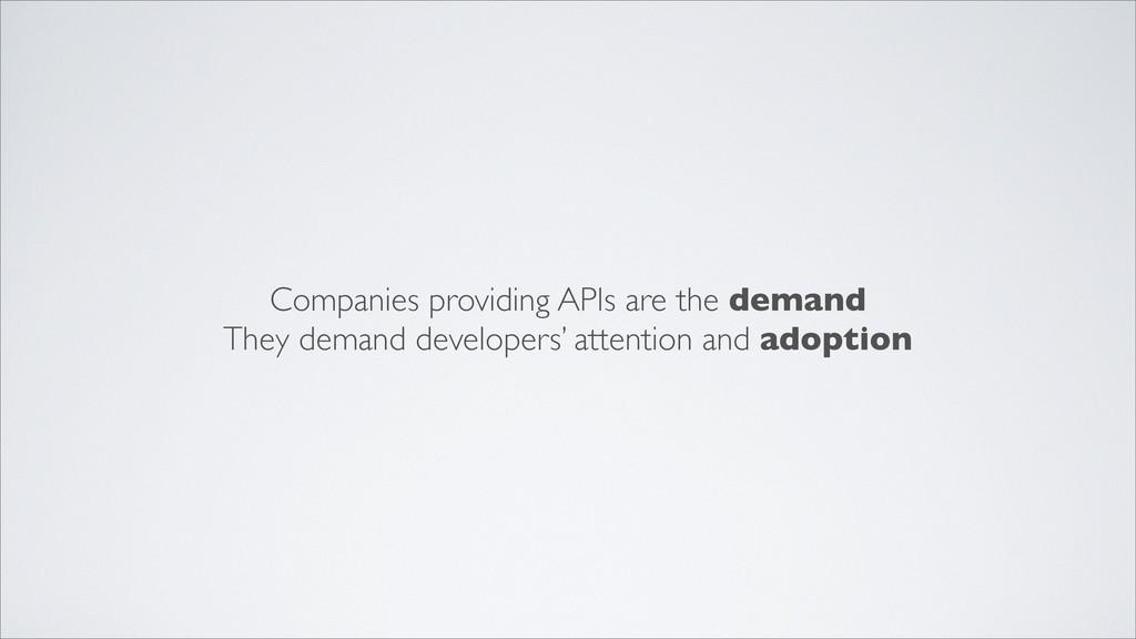Companies providing APIs are the demand They de...