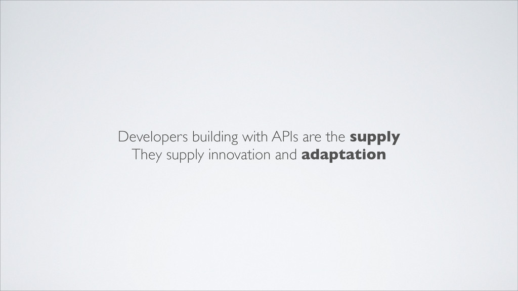 Developers building with APIs are the supply Th...
