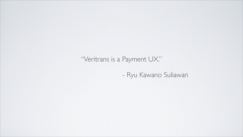 """Veritrans is a Payment UX."" - Ryu Kawano Sulia..."