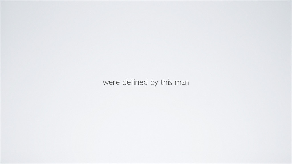 were defined by this man