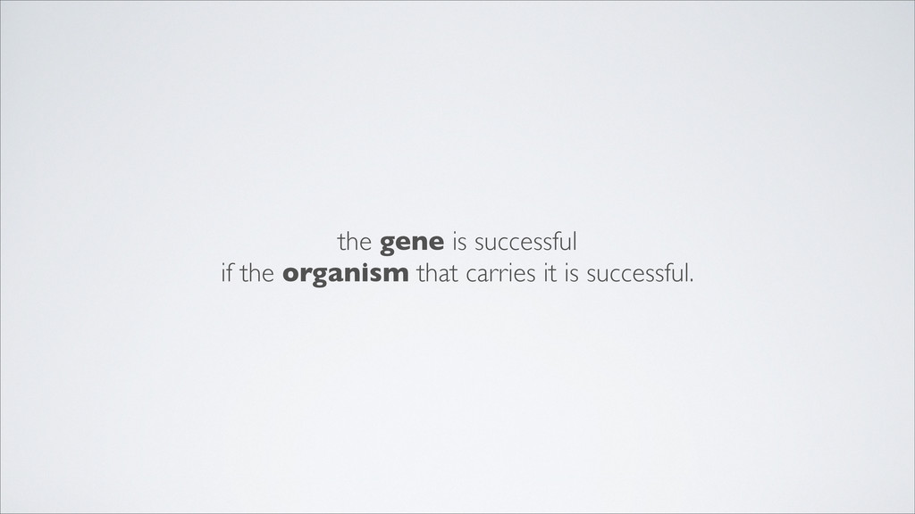 the gene is successful if the organism that car...