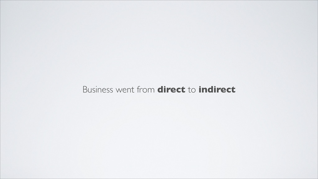 Business went from direct to indirect
