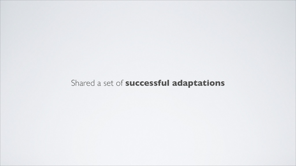Shared a set of successful adaptations