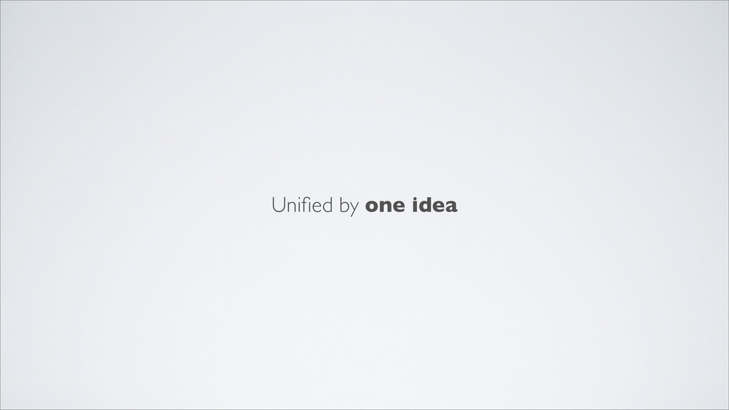 Unified by one idea