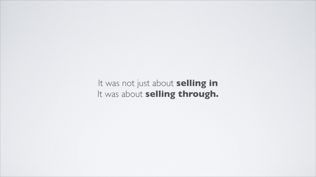 It was not just about selling in It was about s...