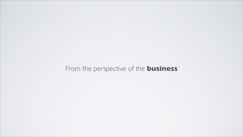 From the perspective of the business