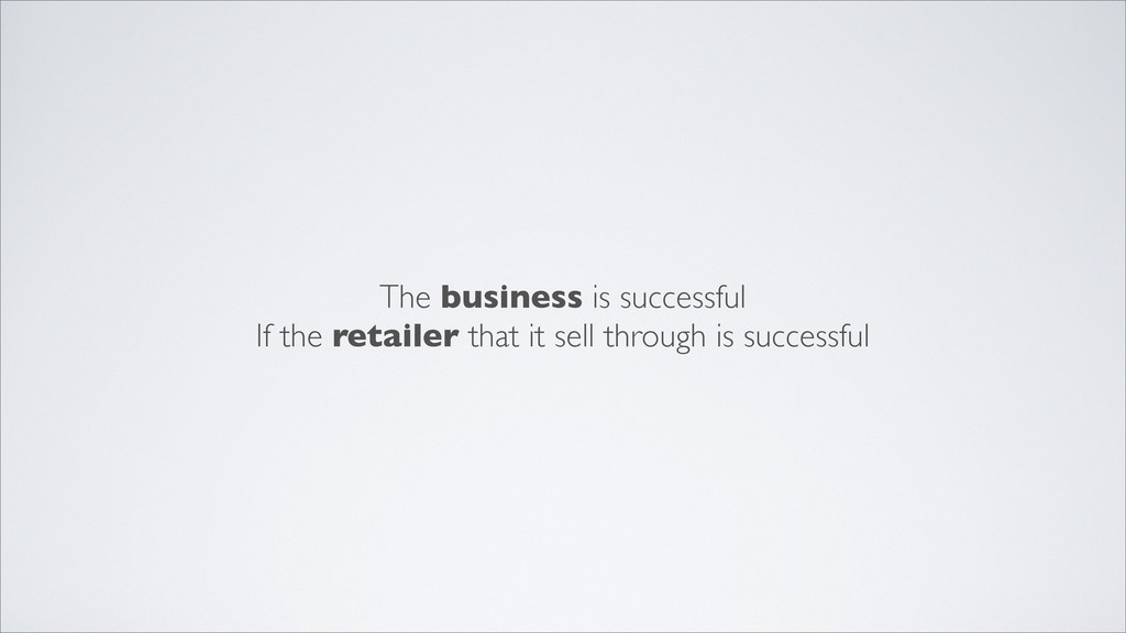 The business is successful If the retailer that...