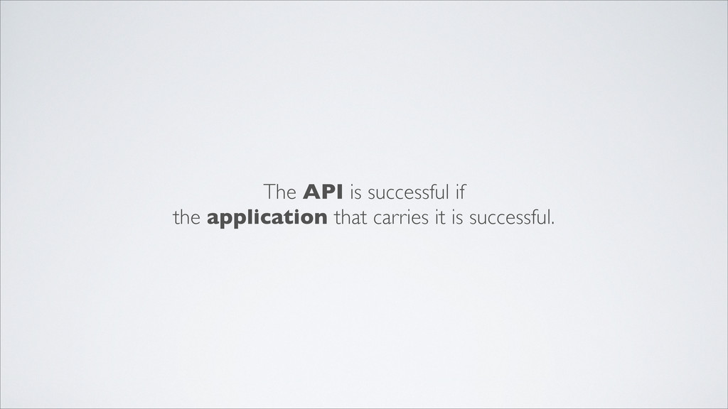 The API is successful if the application that c...