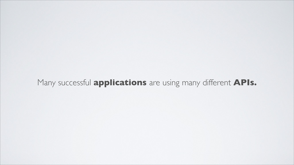 Many successful applications are using many dif...
