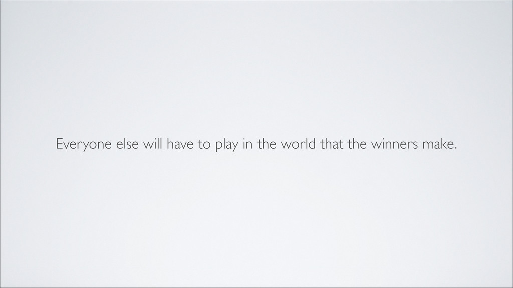 Everyone else will have to play in the world th...