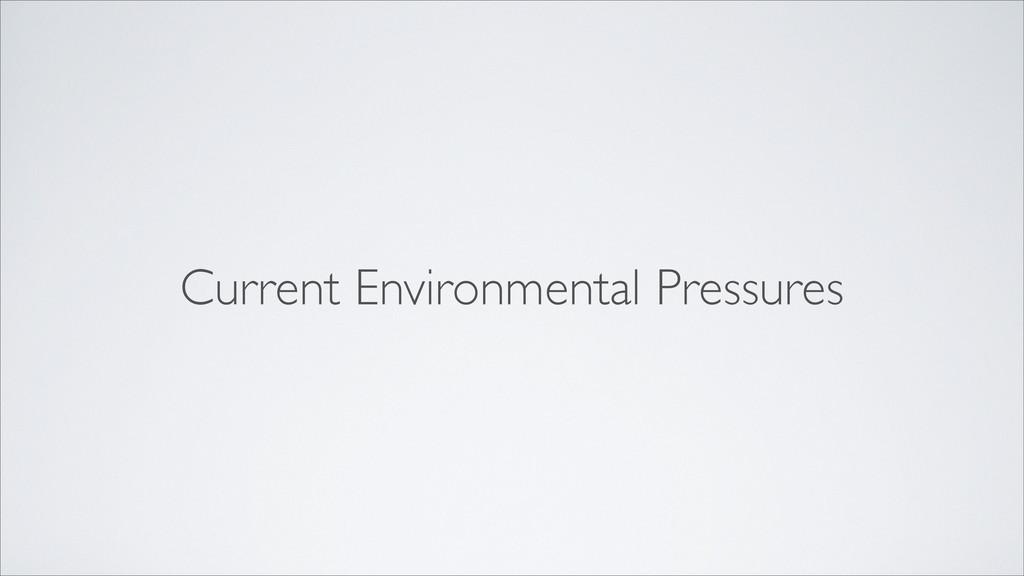Current Environmental Pressures