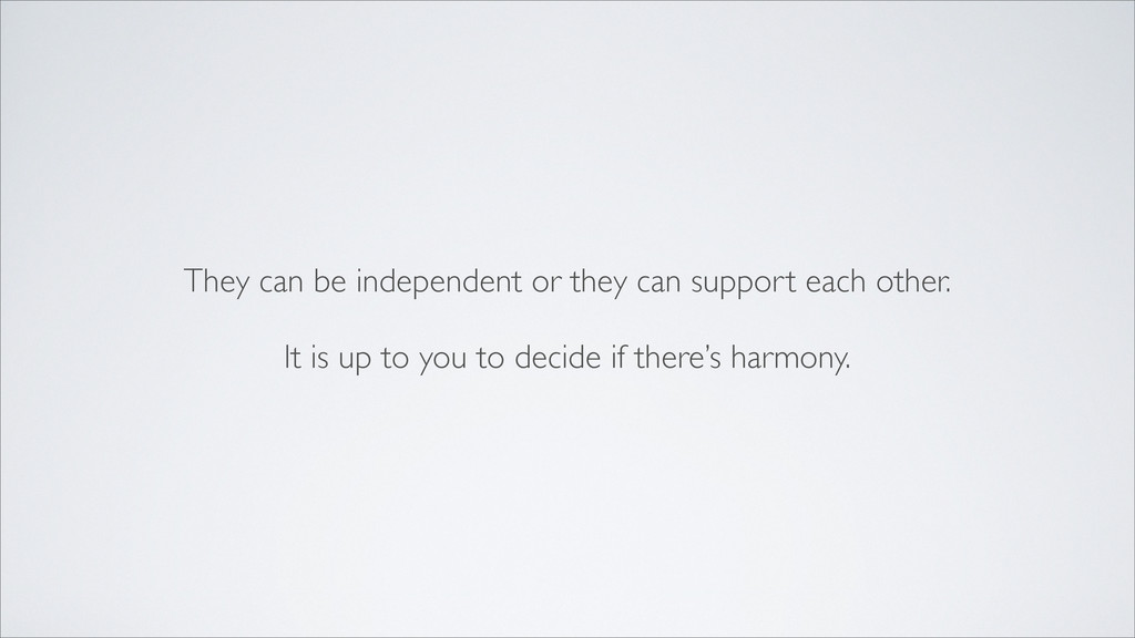 They can be independent or they can support eac...