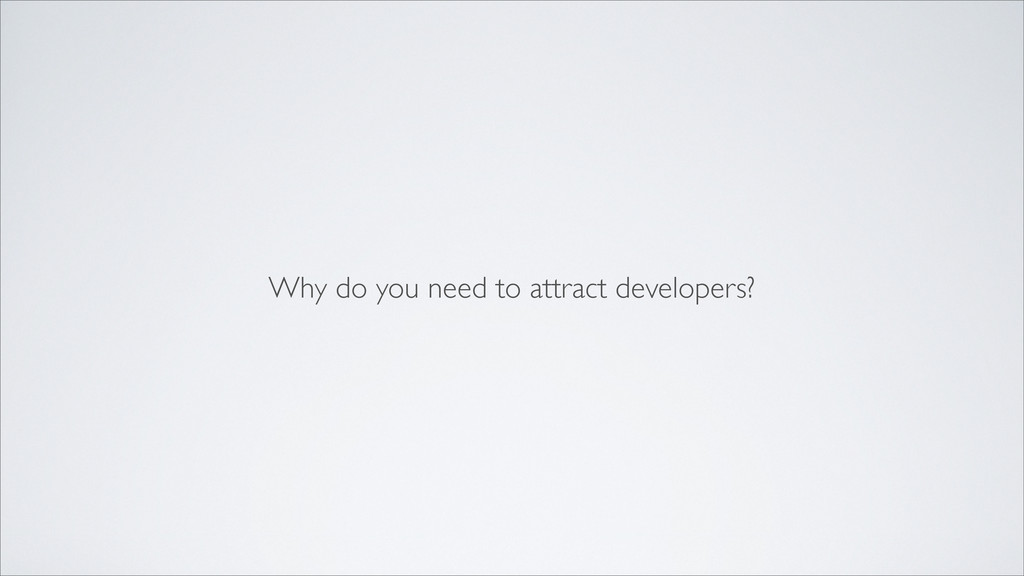 Why do you need to attract developers?