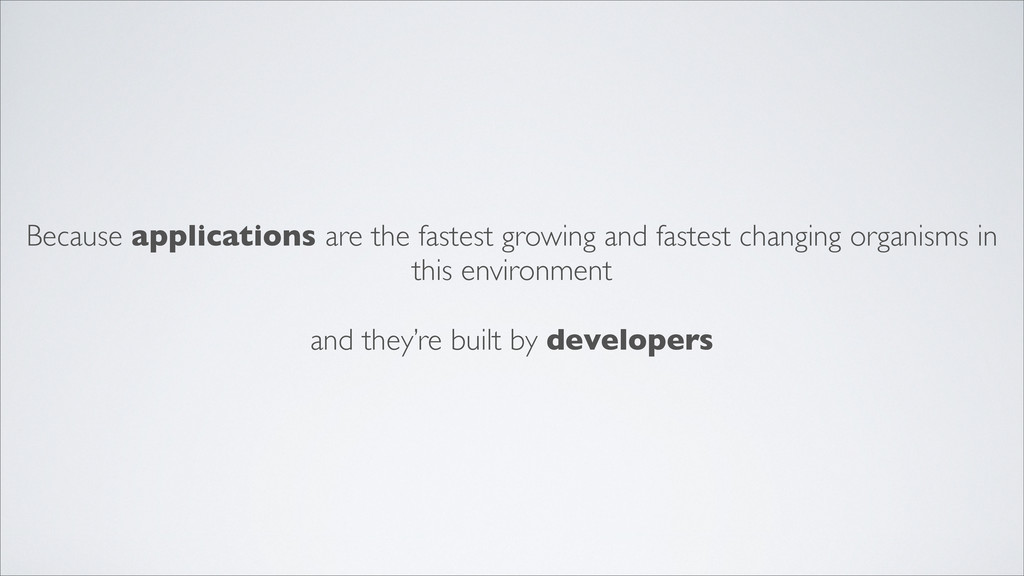 Because applications are the fastest growing an...