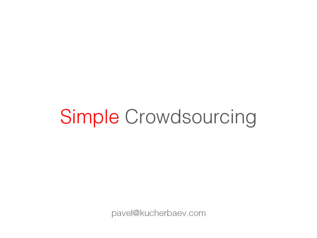 Simple Crowdsourcing! pavel@kucherbaev.com!