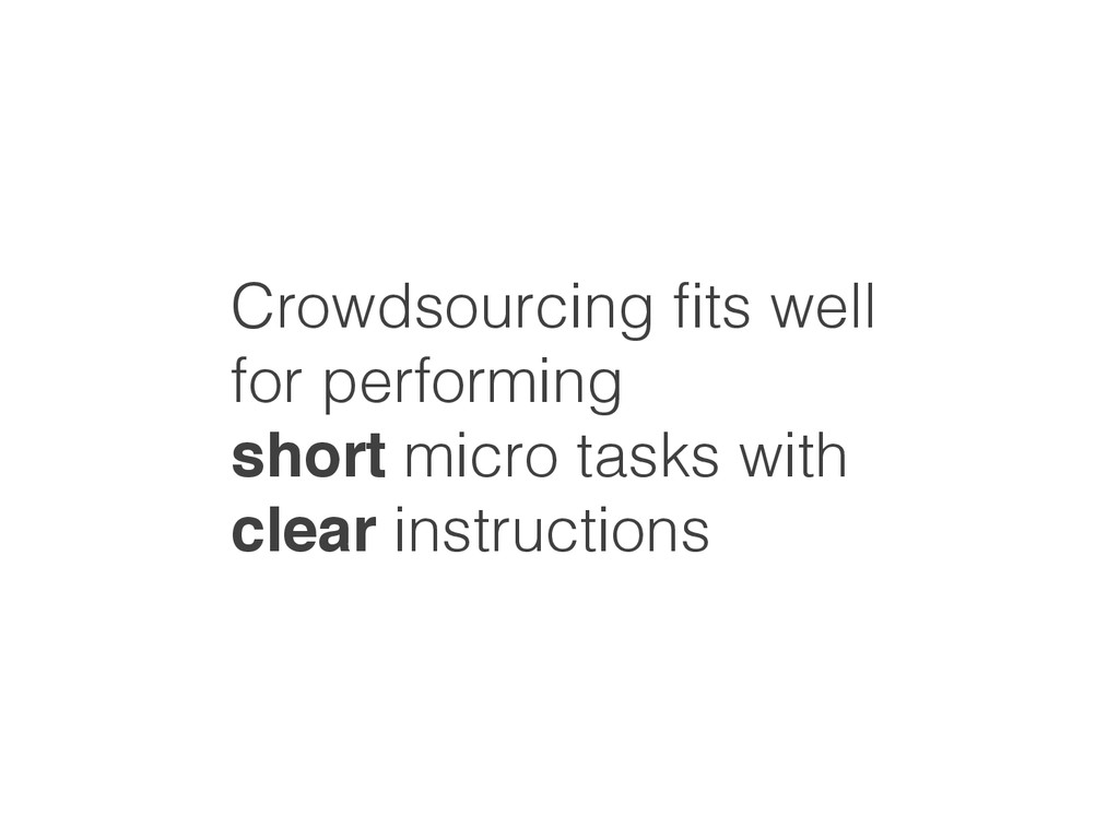 Crowdsourcing fits well ! for performing ! short...