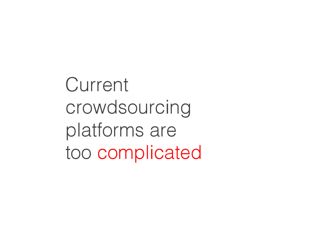 Current crowdsourcing platforms are ! too compl...
