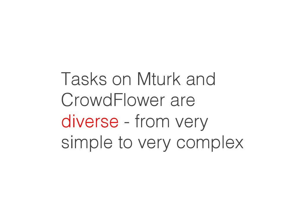 Tasks on Mturk and CrowdFlower are ! diverse - ...