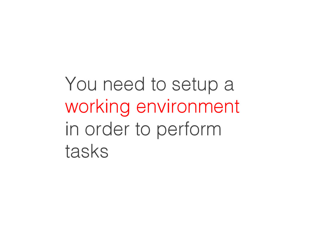 You need to setup a working environment in orde...