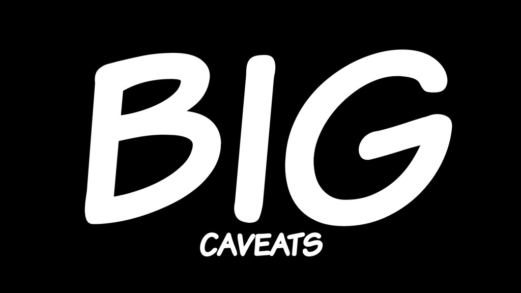 BIG caveats