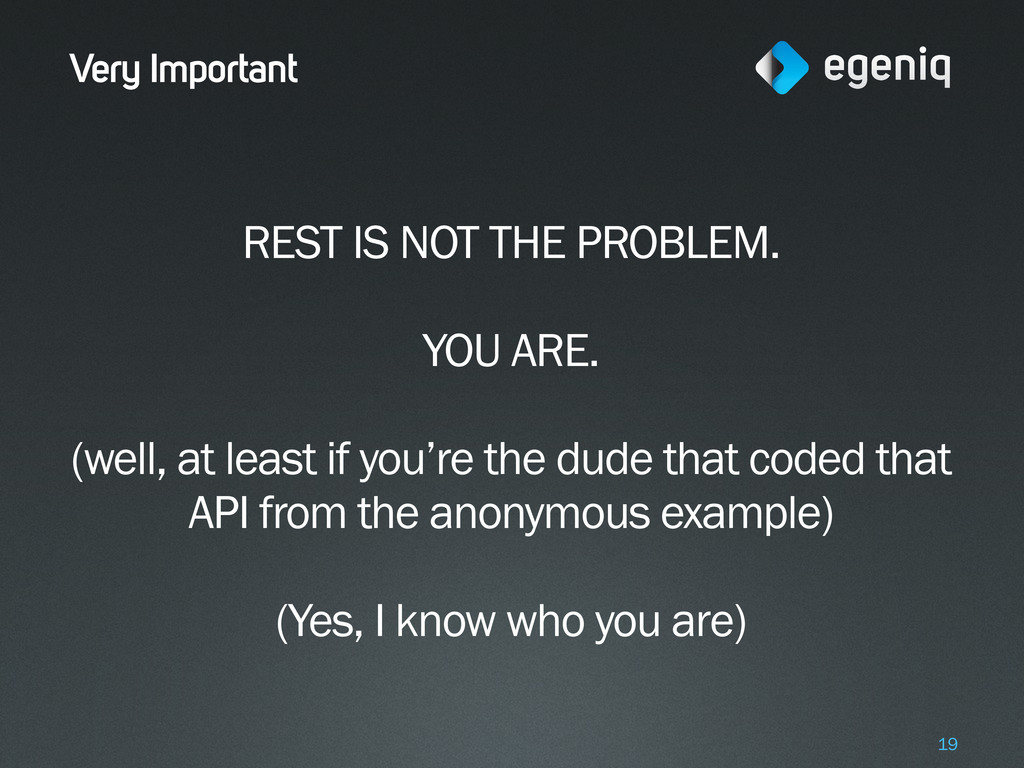 Very Important REST IS NOT THE PROBLEM. YOU ARE...