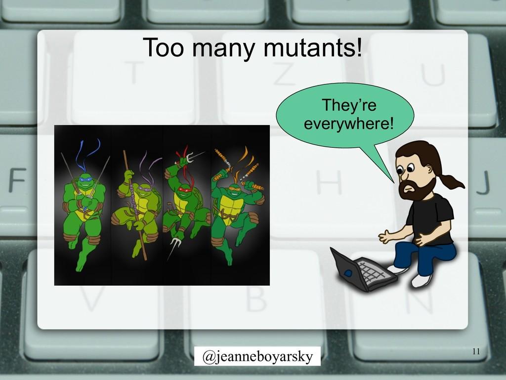 @jeanneboyarsky Too many mutants! 11 They're ev...