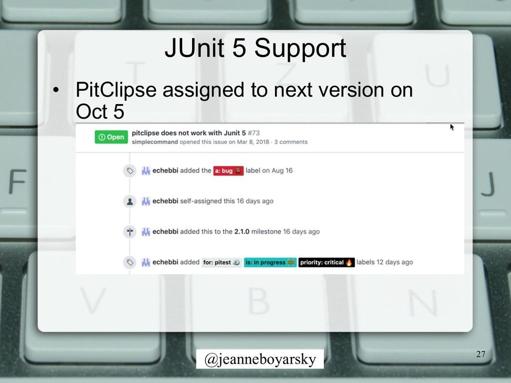 @jeanneboyarsky JUnit 5 Support • PitClipse ass...