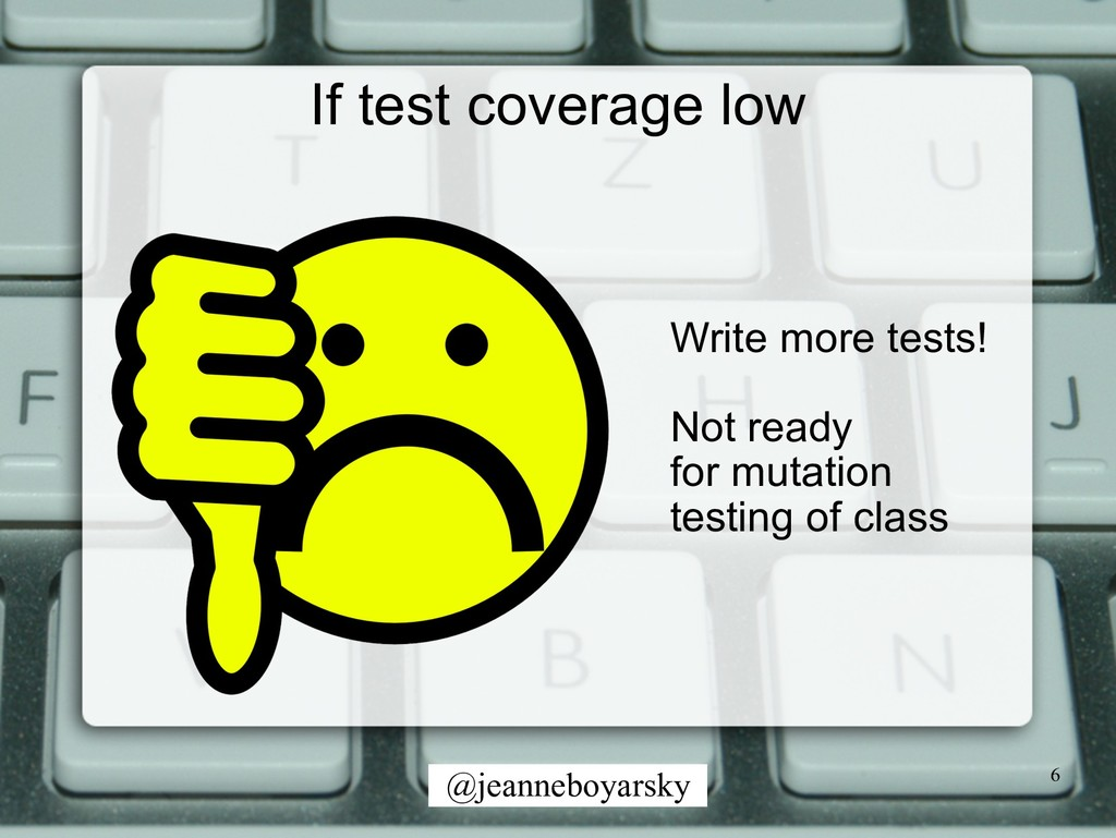 @jeanneboyarsky If test coverage low 6 Write mo...