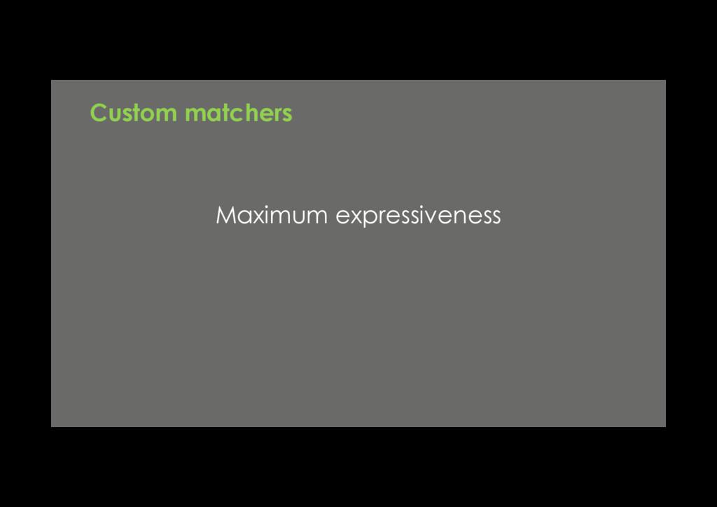 Maximum expressiveness Custom matchers