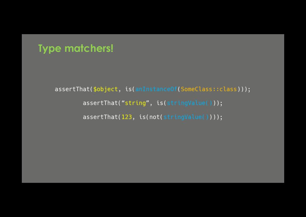 assertThat($object, is(anInstanceOf(SomeClass::...