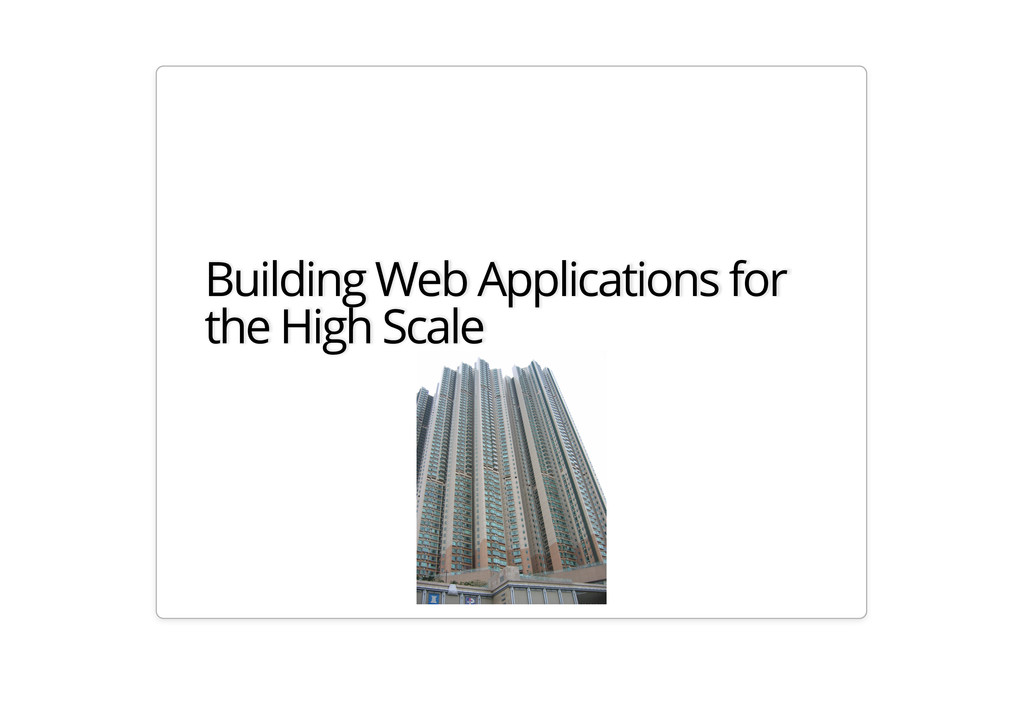 Building Web Applications for the High Scale