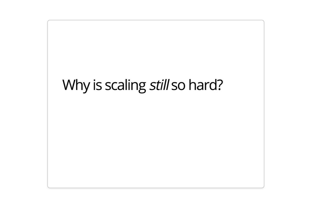 Why is scaling still so hard?