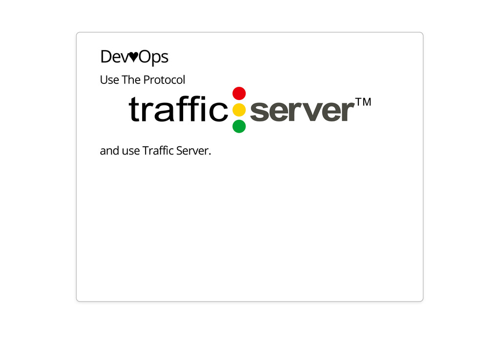 Dev♥Ops Use The Protocol and use Traffic Server.