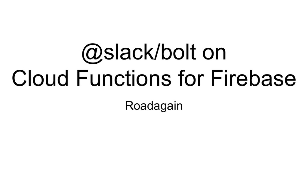 @slack/bolt on Cloud Functions for Firebase Roa...