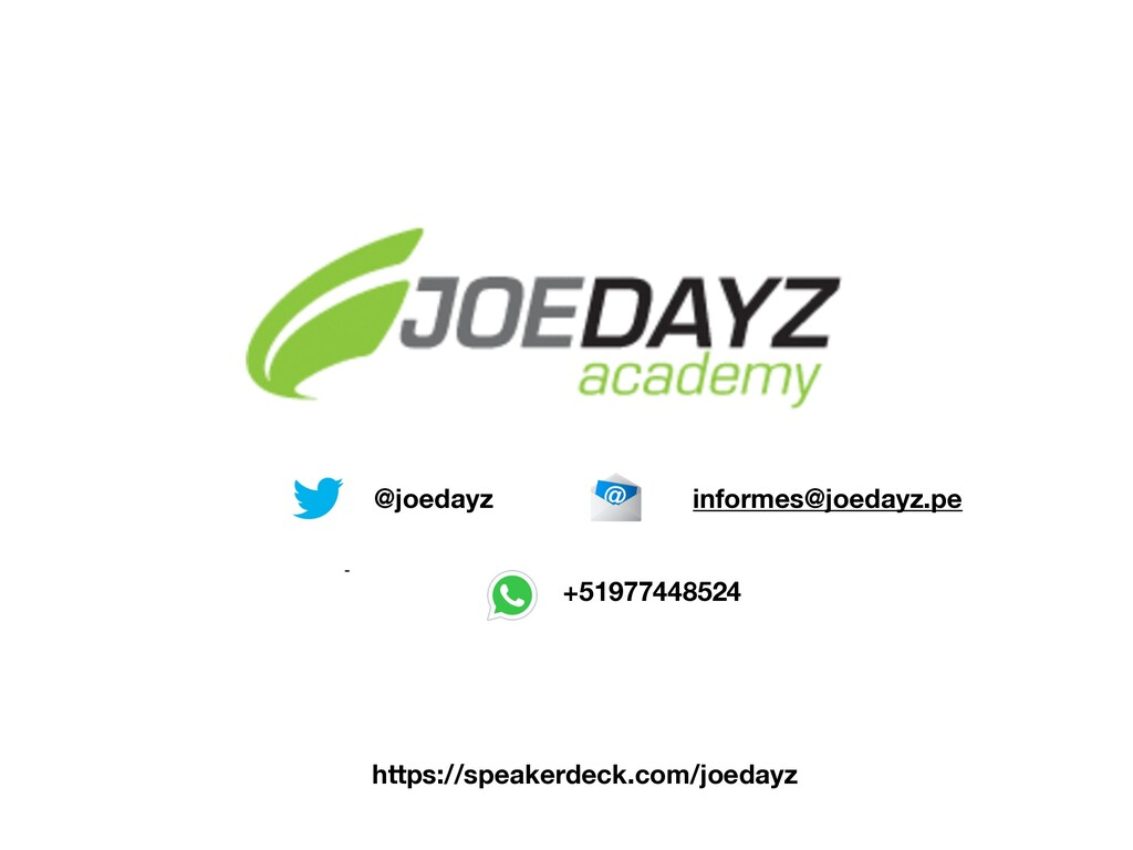 @joedayz informes@joedayz.pe https://speakerdec...