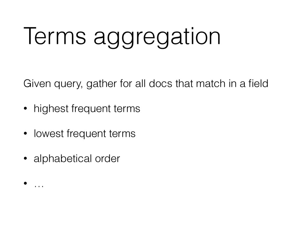 Terms aggregation Given query, gather for all d...