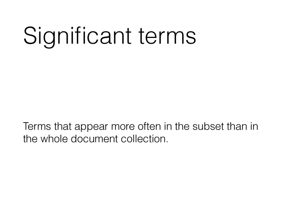 Significant terms Terms that appear more often i...
